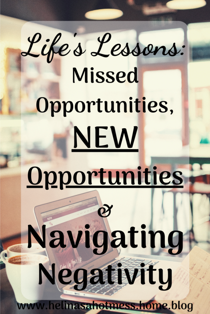 Life's Lessons: Missed Opportunities, New Opportunities & Navigating Negativity